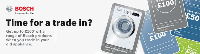 Time for a trade in? up to £100 off Bosch Appliances