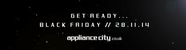 Get Ready Black Friday Deals at Appliance City | Friday 28th November 2014