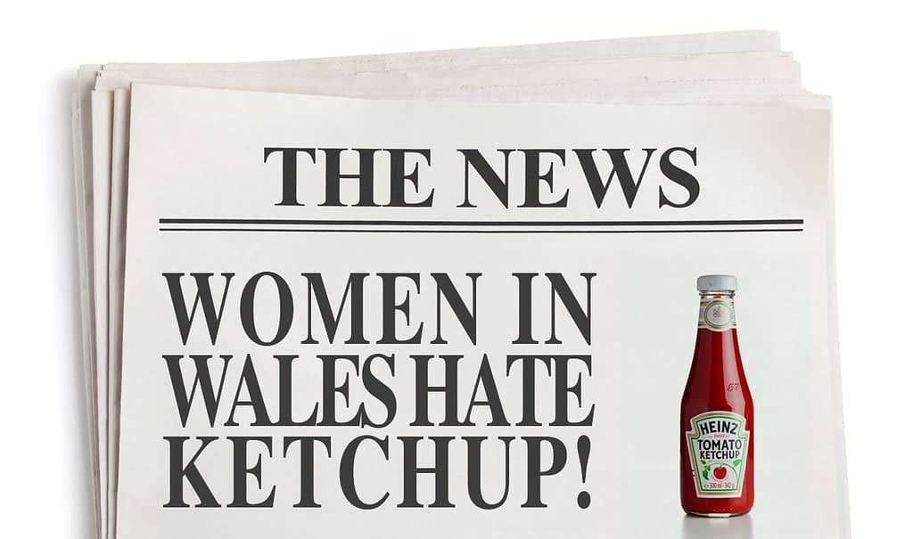Sensationalist Content Ideas - Women in Wales Hate Ketchup